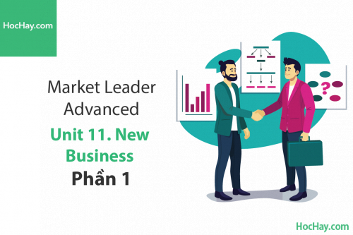 Market Leader Advanced – Unit 11: New Business – Tiếng anh thương mại – Học Hay (Part 1)