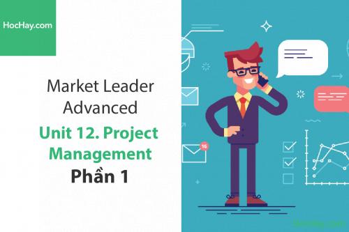 Market Leader Advanced – Unit 12: Project Management – Tiếng anh thương mại – Học Hay (Part 1)