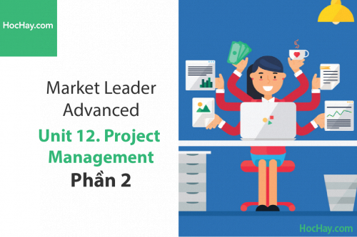 Market Leader Advanced – Unit 12: Project Management – Học Hay (Part 2)