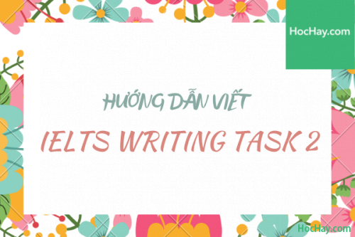 Cách viết Writing Task 2 IELTS - Học Hay