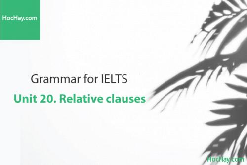 Ngữ pháp tiếng anh luyện thi IELTS – Unit 20: Mệnh đề quan hệ (Relative Clause) – Học Hay