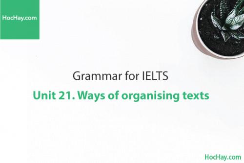 Ngữ pháp tiếng anh luyện thi IELTS – Unit 21: Cách sắp xếp câu chữ (Ways of organising texts) – Học Hay