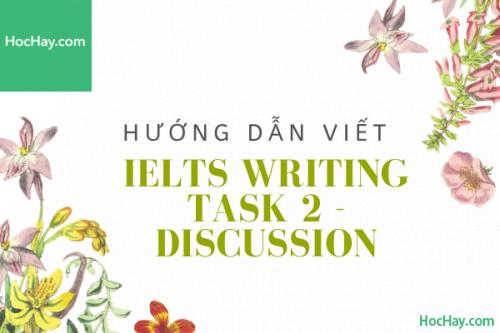 Cách viết Writing Task 2 IELTS - Discussion - Học Hay