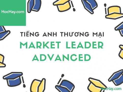 Market Leader Advanced – Tiếng anh thương mại – Học Hay
