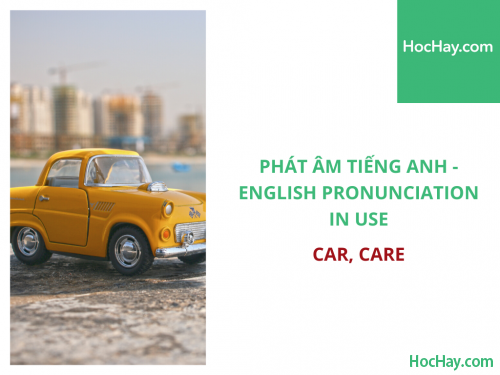 Phát âm tiếng Anh - English Pronunciation in Use Intermediate - Car, Care - Học Hay