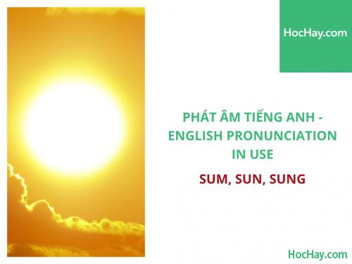 Phát âm tiếng Anh - English Pronunciation in Use Intermediate - Some, Sun, Sung - Học Hay