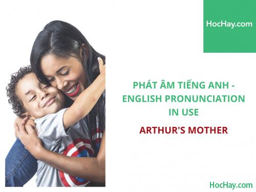 Phát âm tiếng Anh - English Pronunciation in Use Intermediate - Arthur's Mother - Học Hay
