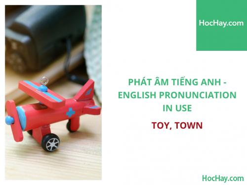 Phát âm tiếng Anh - English Pronunciation in Use Intermediate - Toy, Town - Học Hay