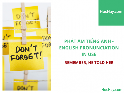 Phát âm tiếng Anh - English Pronunciation in Use Intermediate - Remember, he told her - Học Hay