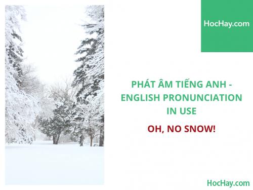 Phát âm tiếng Anh - English Pronunciation in Use Intermediate - Oh, no snow! - Học Hay