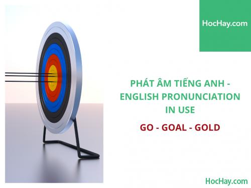Phát âm tiếng Anh - English Pronunciation in Use Intermediate - Go - Goal - Gold - Học Hay