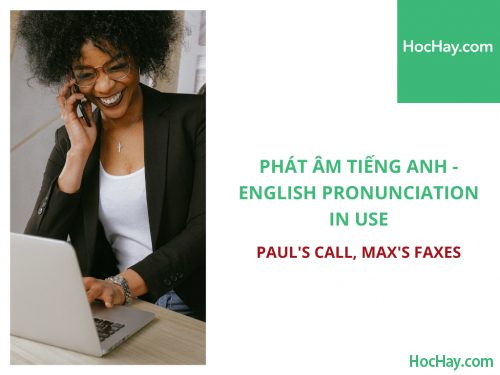 Phát âm tiếng Anh - English Pronunciation in Use Intermediate - Paul's calls, Max's faxes - Học Hay