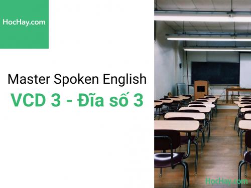 Master Spoken English - Luyện phát âm tiếng Anh-Mỹ - Đĩa số 3 - Học hay