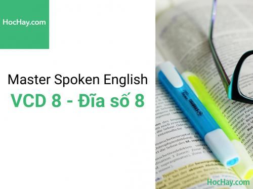 Master Spoken English - Luyện phát âm tiếng Anh-Mỹ - Đĩa số 8 - Học hay