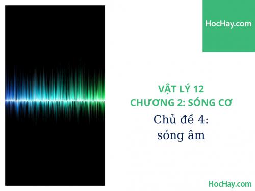 Vật Lý Lớp 12 - Chương 2: Sóng Cơ - Chủ đề 4: Sóng Âm - HocHay