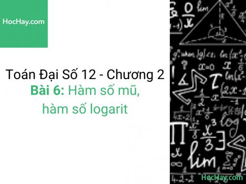 Toán lớp 12 - Chương 2 - Bài 6: Hàm số mũ, hàm số logarit - Học hay