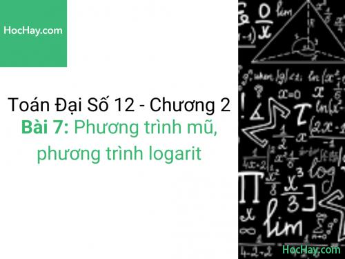 Toán lớp 12 - Chương 2 - Bài 7: Phương trình mũ, phương trình logarit - Học hay
