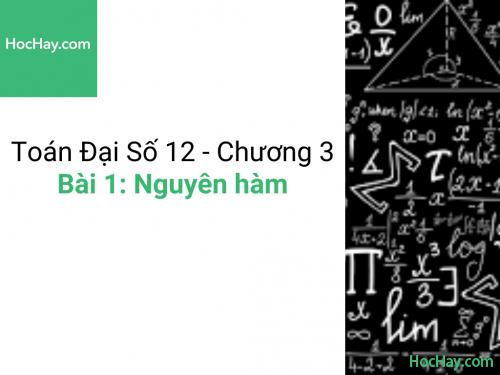 Toán lớp 12 - Chương 3 - Bài 1: Nguyên hàm - Học hay