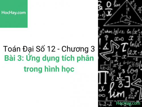 Toán lớp 12 - Chương 3 - Bài 3: Ứng dụng của tích phân trong hình học - Học hay