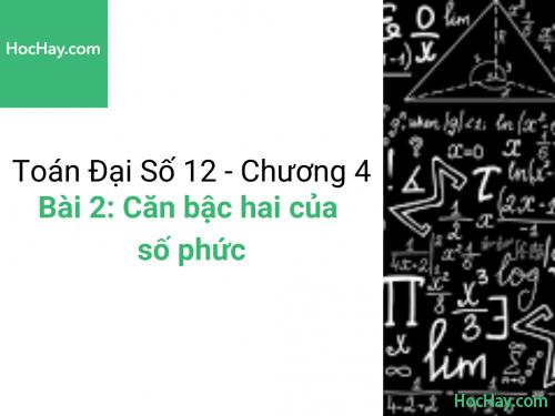 Toán lớp 12 - Chương 4 - Bài 2: Căn bậc hai của số phức - Học hay