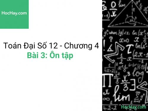 Toán lớp 12 - Chương 4 - Bài 3: Ôn tập - Học hay
