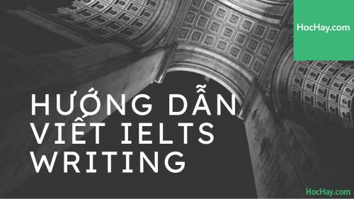 Cách viết IELTS Writing - Hướng dẫn viết IELTS Writing - Học Hay