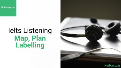 Chiến thuật làm bài Ielts Listening - Map, Plans Labelling - Hochay