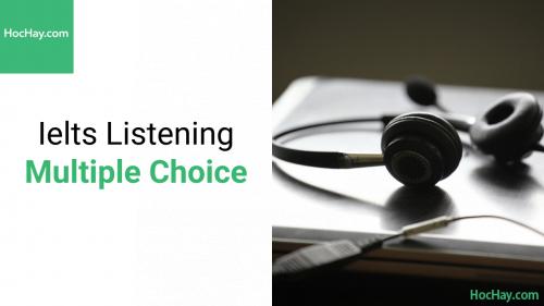 Chiến thuật làm bài Ielts Listening dạng bài Multiple Choice - Hochay