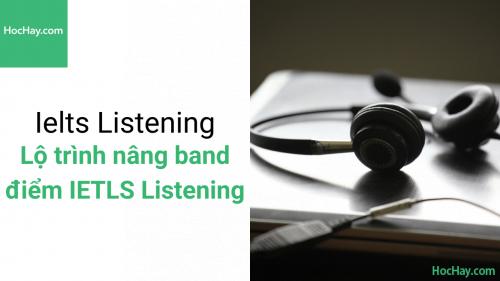 Lộ trình cải thiện band điểm IELTS Listening - Học hay