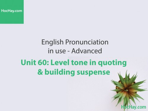 Phát âm tiếng anh nâng cao – Unit 60: Ngữ điệu bằng trong trích dẫn – Học Hay
