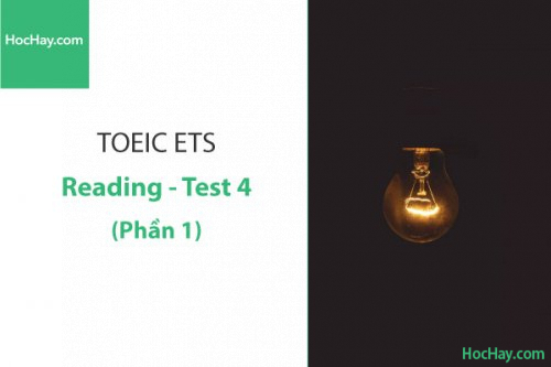 Luyện thi ETS TOEIC – Test 4: Reading (Phần 1) – Học Hay