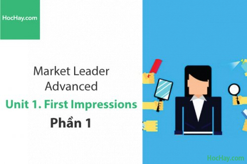 Market Leader Advanced – Unit 1: First Impressions – Học Hay (Phần 1)