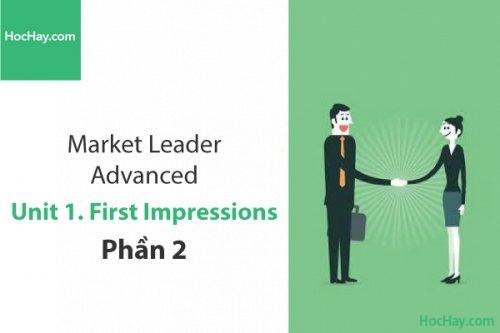 Market Leader Advanced – Unit 1: First Impressions – Học Hay (Phần 2)