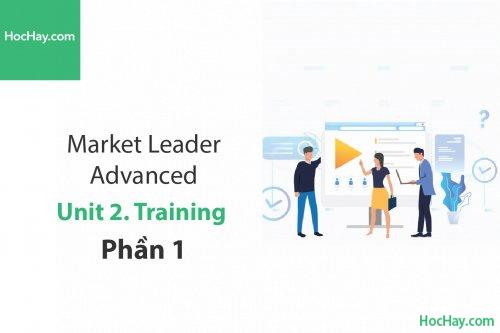 Market Leader Advanced – Unit 2: Training – Học Hay (Phần 1)