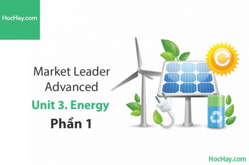 Market Leader Advanced – Unit 3: Energy – Học Hay (Phần 1)
