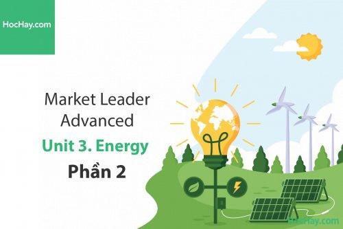 Market Leader Advanced – Unit 3: Energy – Học Hay (Phần 2)