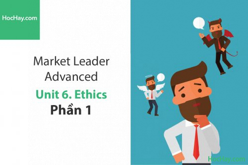Market Leader Advanced –  Unit 6: Ethics – Học Hay (Phần 1)