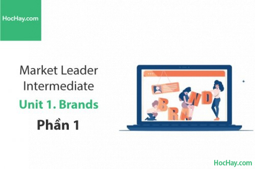 Market Leader Intermediate –  Unit 1: Brands – Học Hay (Phần 1)