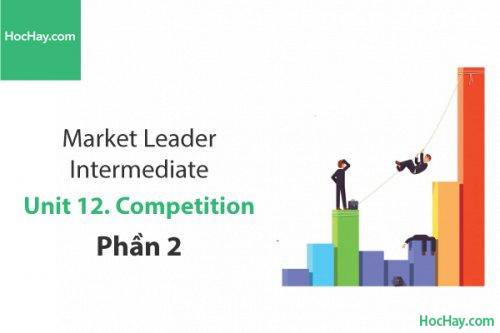 Market Leader Intermediate – Unit 12: Competition – Tiếng anh thương mại – Học Hay (Phần 2)