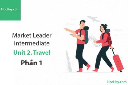 Market Leader Intermediate –  Unit 2: Travel – Tiếng anh thương mại – Học Hay (Phần 1)