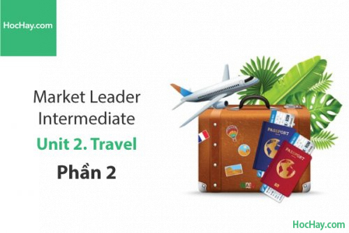 Market Leader Intermediate –  Unit 2: Travel – Học Hay (Phần 2)