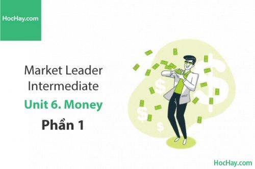 Market Leader Intermediate – Unit 6: Money – Học Hay (Phần 1)