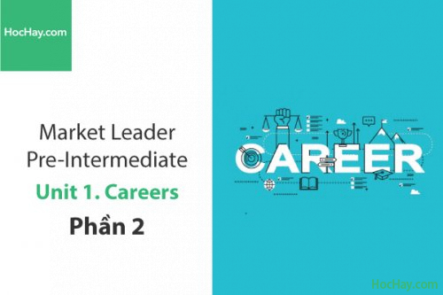 Market Leader Pre-intermediate – Unit 1: Careers – Tiếng anh thương mại – Học Hay (Part 2)