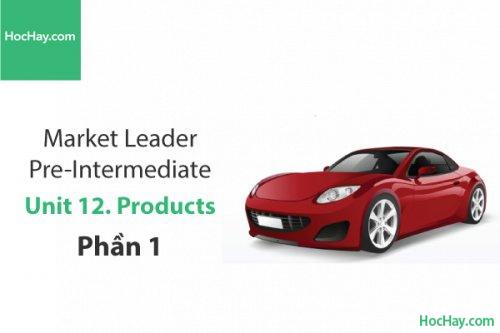 Market Leader Pre-intermediate –  Unit 12: Products – Tiếng anh thương mại – Học Hay (Phần 1)