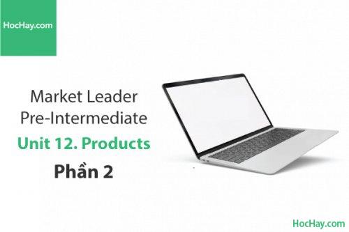 Market Leader Pre-intermediate –  Unit 12: Products – Tiếng anh thương mại – Học Hay (Phần 2)