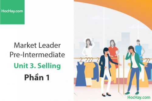 Market Leader Pre-intermediate – Unit 3: Selling – Học Hay (Phần 1)