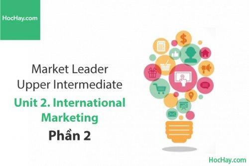 Market Leader Upper Intermediate – Unit 2: International Marketing – Học Hay