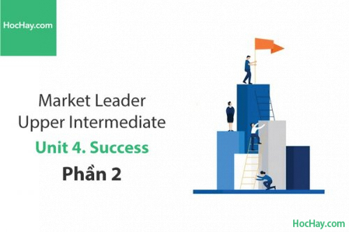 Market Leader Upper Intermediate – Unit 4: Success – Học Hay (Phần 2)