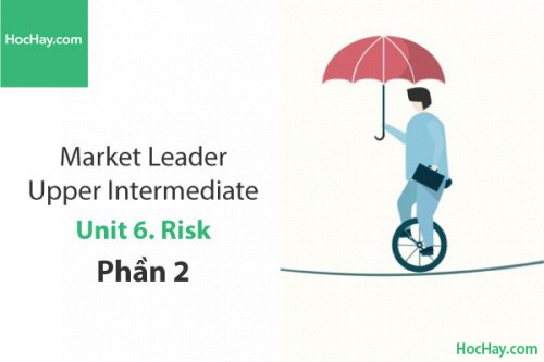 Market Leader Upper Intermediate – Unit 6: Risk – Tiếng anh thương mại – Học Hay (Phần 2)