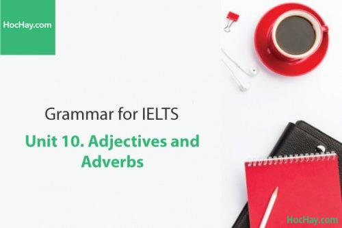 Ngữ pháp tiếng anh luyện thi IELTS – Unit 10: Tính từ và trạng từ (Adjectives & adverbs) – Học Hay